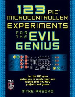 123 PIC Microcontroller Experiments for the Evil Genius (Evil Genius Series)