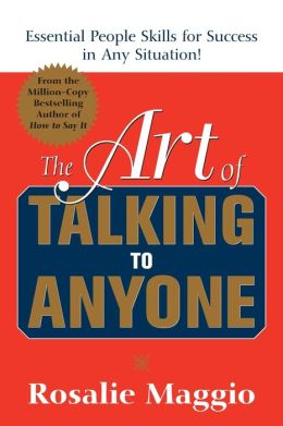 The Art of Talking to Anyone: Mastering the Essential People Skills for Success in Any Situation