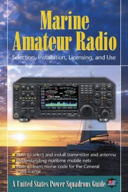 Marine Amateur Radio: Selection, Installation, Licensing, and Use