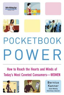 Pocketbook Power: How to Reach the Hearts and Minds of Today's Most Coveted Consumers - Women: How to Reach the Hearts and Minds of Today's Most Coveted Consumers - Women