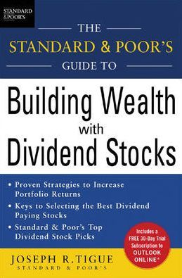 The Standard and Poor's Guide to Building Wealth with Dividend Stocks