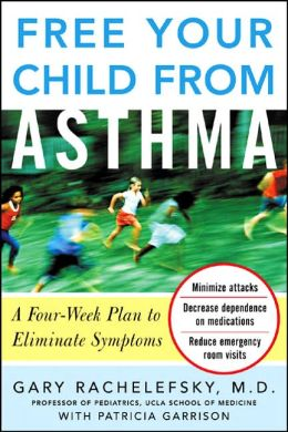 Free Your Child from Asthma: A Four-Week Plan to Eliminate Symptoms