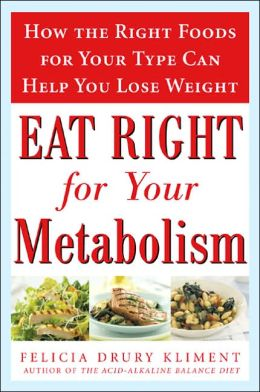 Eat Right for Your Metabolism: How the Right Foods for Your Type Can Help You Lose Weight