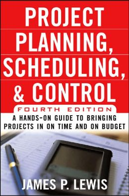 Project Planning, Scheduling & Control, 4E: A Hands-On Guide to Bringing Projects in on Time and on Budget