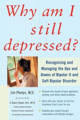 Why Am I Still Depressed?: Recognizing and Managing the Ups and Downs of Bipolar II
