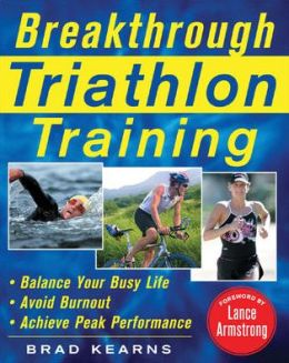 Breakthrough Triathlon Training: How to Balance Your Busy Life - Avoid Burnout - Achieve Triathlon Peak Performance