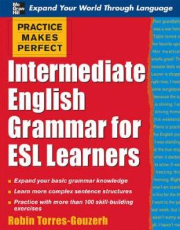 Practice Makes Perfect: Intermediate English Grammar for ESL Learners (Practice Makes Perfect Series) Robin Torres-Gouzerh
