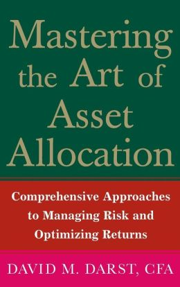 Mastering the Art of Asset Allocation: Comprehensive Approaches to Managing Risk and Optimizing Returns