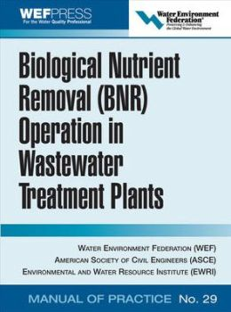 Biological Nutrient Removal (BNR) Operation in Wastewater Treatment Plants: WEF Manual of Practice No. 30