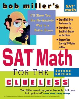 Bob Miller's SAT Math for the Clueless, 2nd ed: The Easiest and Quickest Way to Prepare for the New SAT Math Section