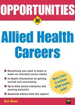 Opportunities in Allied Health Careers, revised edition