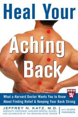 Heal Your Aching Back: What a Harvard Doctor Wants You to Know about Finding Relief and Keeping Your Back Strong