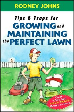 Tips and Traps for Growing and Maintaining the Perfect Lawn