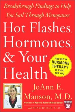 Hot Flashes, Hormones, and Your Health: Breakthrough Findings to Help You Sail Through Menopause