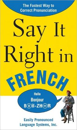 Say It Right in French: The Easy Way to Pronounce Correctly