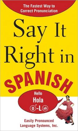 Say It Right in Spanish: The Easy Way to Pronounce Correctly!