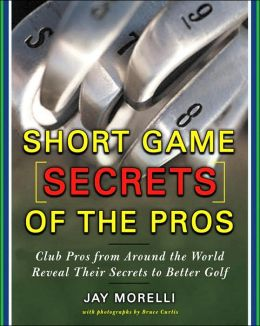 Short Game Secrets of the Pros: Tour and Club Pros from Around the World