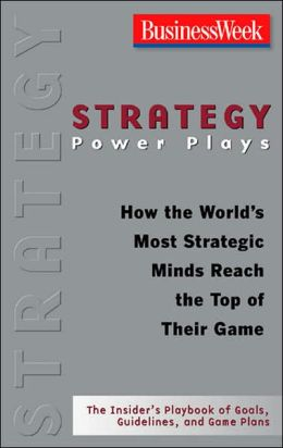 Strategy Power Plays: How the World's Most Strategic Minds Reach the Top of Their Game