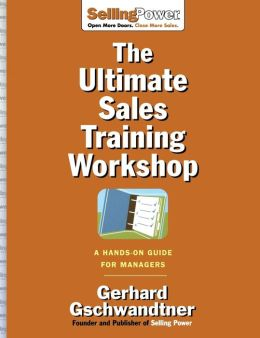 The Ultimate Sales Training Workshop: A Hands-on Guide for Managers and Their Salespeople
