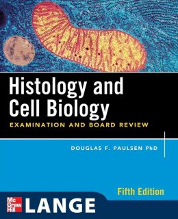 Histology and Cell Biology: Examination and Board Review, Fifth Edition