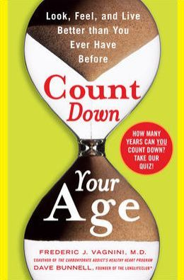 Count Down Your Age: Look, Feel, and Live Better Than you Ever Have Before