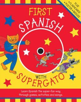 First Spanish with Supergato: Learn Spanish the Super-Fun Way Through Games, Activities and Songs