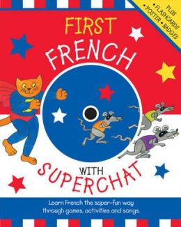 First French with Superchat: Learn French the Super-Fun way through Games, Activities and Songs