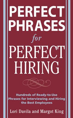 Perfect Hiring: Hundreds of Ready-to-Use Phrases for Interviewing and Hiring the Best Employees Every Time