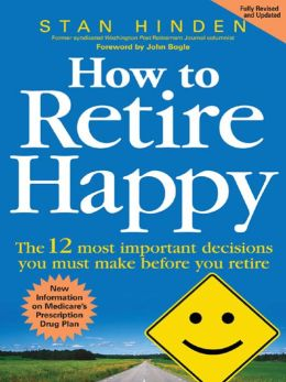 How to Retire Happy: The 12 Most Important Decisions You Must Make Before You Retire: The 12 Most Important Decisions You Must Make Before You Retire