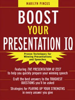 Boost Your Presentation IQ: Proven Techniques for Winning Presentations and Speeches: Proven Techniques for Winning Presentations and Speeches