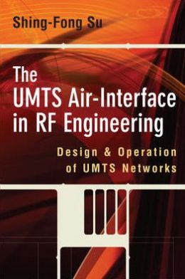 The UMTS Air-Interface in RF Engineering: Design and Operation of UMTS Networks