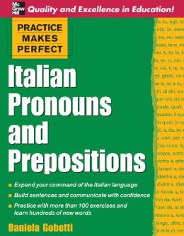 Practice Makes Perfect: Italian Pronouns and Prepositions: Italian Pronouns and Prepositions