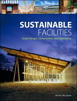 Sustainable Facilities: Green Design, Construction, and Operations