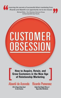 Customer Obsession: How to Acquire, Retain, and Grow Customers in the New Age of Relationship Marketing