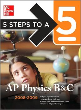 5 Steps to a 5 AP Physics B and C, Second Edition 2008-2009