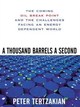 A Thousand Barrels a Second: The Coming Oil Break Point and the Challenges Facing an Energy Dependent World: The Coming Oil Break Point and the Challenges Facing an Energy Dependent World