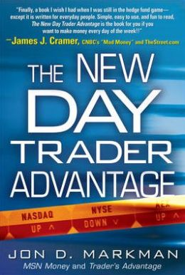 The New Day Trader Advantage: Sane, Smart, and Stable -- Finding the Daily Trades that Will Make You Rich