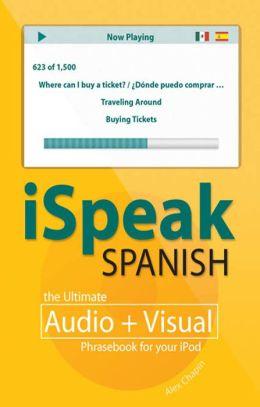 iSpeak Spanish Phrasebook: The Ultimate Audio + Visual Phrasebook for Your iPod