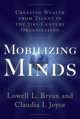 Mobilizing Minds: Creating Wealth From Talent in the 21st Century Organization: Creating Wealth From Talent in the 21st Century Organization