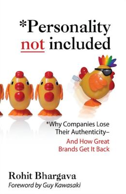 Personality Not Included: Why Companies Lose Their Authenticity And How Great Brands Get it Back
