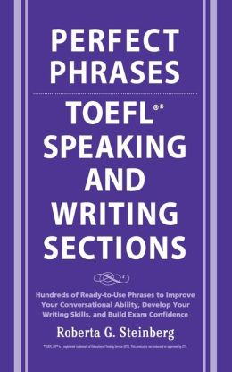 Perfect Phrases for TOEFL Speaking and Writing Sections