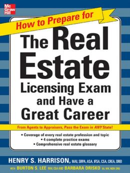 How to Prepare For and Pass the Real Estate Licensing Exam: Ace the Exam in Any State the First Time!: Ace the Exam in Any State the First Time!