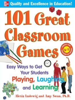 101 Great Classroom Games: Easy Ways to Get Your Students Playing, Laughing, and Learning