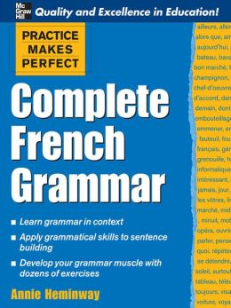 Practice Makes Perfect: Complete French Grammar: Complete French Grammar