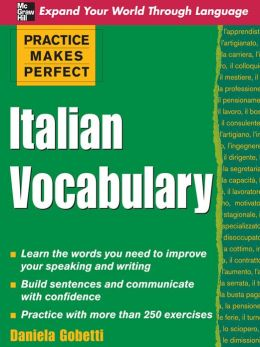 Practice Makes Perfect: Italian Vocabulary: Italian Vocabulary
