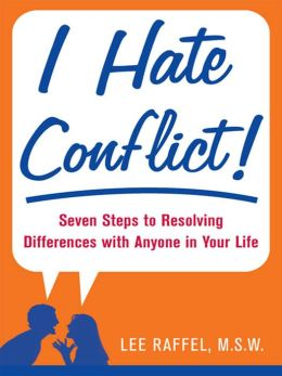 I Hate Conflict!: Seven Steps to Resolving Differences with Anyone in Your Life