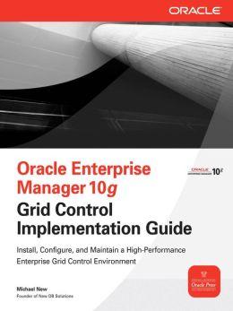 Oracle Enterprise Manager 10g Grid Control Implementation Guide