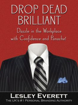 Drop Dead Brilliant: Dazzle in the Workplace with Confidence and Panache!