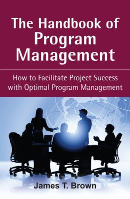 The Handbook of Program Management: How to Facilitate Project Succss with Optimal Program Managment