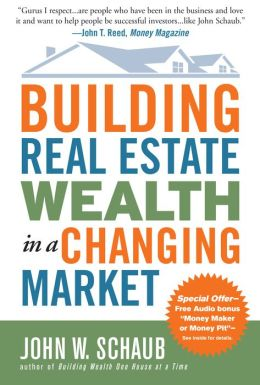 Building Real Estate Wealth in a Changing Market: Reap Large Profits from Bargain Purchases in Any Economy: Reap Large Profits from Bargain Purchases in Any Economy